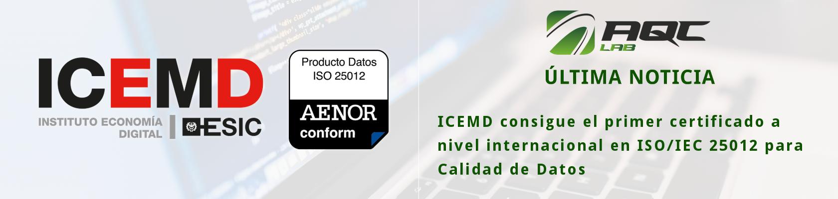 [JULIO 2017] ICEMD consigue el primer certificado a nivel internacional en ISO/IEC 25000 para Calidad de Datos